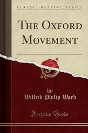 The Oxford Movement (Classic Reprint) by Wilfrid Philip Ward