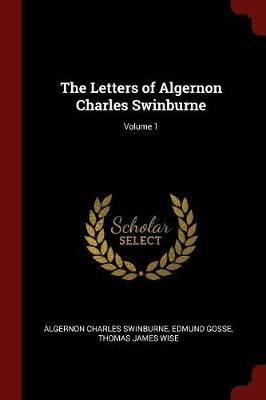 The Letters of Algernon Charles Swinburne; Volume 1 by Algernon Charles Swinburne image