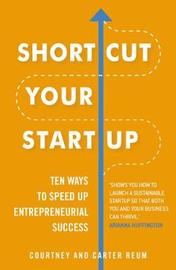 Shortcut Your Startup: Ten Ways to Speed Up Entrepreneurial Success by Courtney Reum