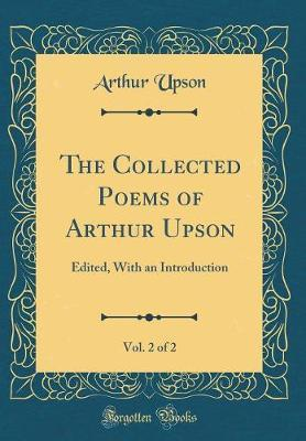 The Collected Poems of Arthur Upson, Vol. 2 of 2 by Arthur Upson