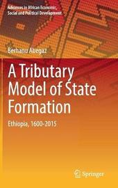 A Tributary Model of State Formation by Berhanu Abegaz