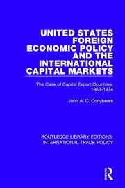 United States Foreign Economic Policy and the International Capital Markets by John A.C. Conybeare