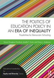 The Politics of Education Policy in an Era of Inequality by Sonya Douglass Horsford