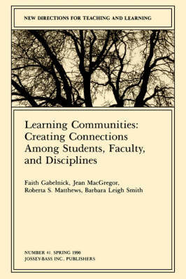 Learning Communities: Creating, Connections Among Students, Faculty, and Disciplines by Faith Gabelnick image