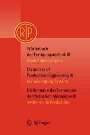 Worterbuch der Fertigungstechnik / Dictionary of Production Engineering / Dictionnaire Desttechniques de Production Mechanique: Volume 3 by C.I.R.P. Paris