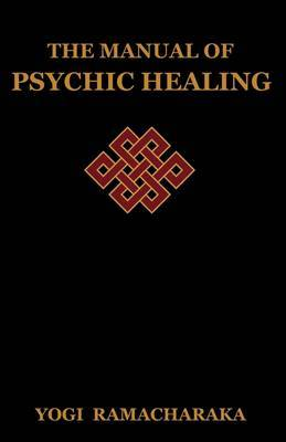 The Manual of Psychic Healing by Yogi Ramacharaka image