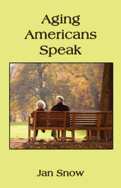 Aging Americans Speak: How They Got Where They Are and How They Feel about Their Lives by Jan Snow image
