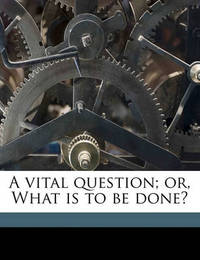 A Vital Question; Or, What Is to Be Done? by Nikolay Gavrilovich Chernyshevsky