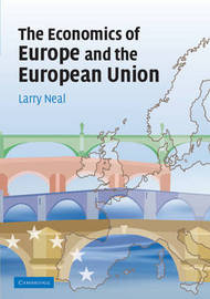 The Economics of Europe and the European Union by Larry Neal