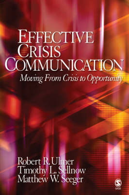 Effective Crisis Communication: Moving from Crisis to Opportunity by Robert R Ulmer