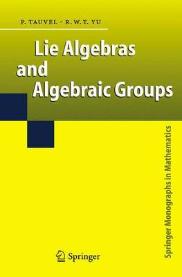 Lie Algebras and Algebraic Groups by Patrice Tauvel