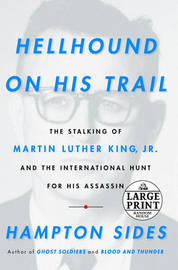 Hellhound on His Trail: The Stalking of Martin Luther King, Jr. and the International Hunt for His Assassin by Hampton Sides image