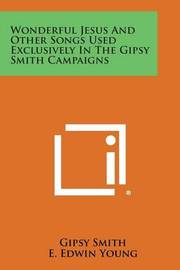 Wonderful Jesus and Other Songs Used Exclusively in the Gipsy Smith Campaigns by Gipsy Smith