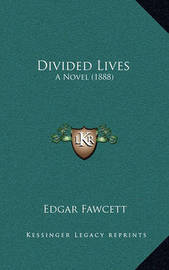 Divided Lives: A Novel (1888) by Edgar Fawcett