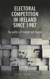 Electoral Competition in Ireland Since 1987 by Gary Murphy