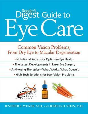 Reader's Digest Guide to Eye Care: Common Vision Problems, from Dry Eye to Macular Degeneration by Jennifer S Weizer