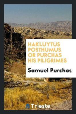 Hakluytus Posthumus or Purchas His Piligrimes by Samuel Purchas image