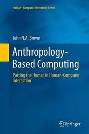 Anthropology-Based Computing by John N. A. Brown