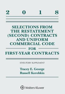 Selections from the Restatement (Second) Contracts and Uniform Commercial Code for First-Year Contracts by Tracey E George