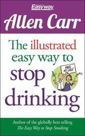 The Illustrated Easy Way to Stop Drinking by Allen Carr