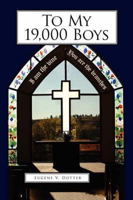 To My 19,000 Boys by Eugene V. Dotter image