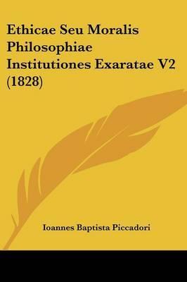 Ethicae Seu Moralis Philosophiae Institutiones Exaratae V2 (1828) by Ioannes Baptista Piccadori image