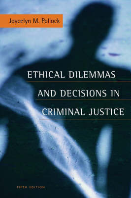 Ethical Dilemmas and Decisions in Criminal Justice by Joycelyn M. Pollock