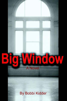 Big Window by Bobbi Kidder