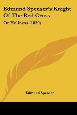 Edmund Spenser's Knight Of The Red Cross: Or Holiness (1850) by Edmund Spenser