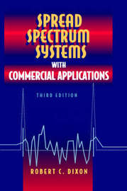 Spread Spectrum Systems with Commercial Applications by Robert C Dixon