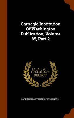 Carnegie Institution of Washington Publication, Volume 85, Part 2