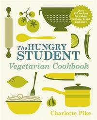 The Hungry Student Vegetarian Cookbook by Charlotte Pike