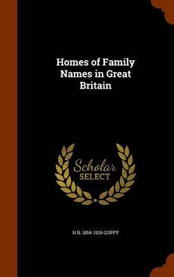Homes of Family Names in Great Britain by H B 1854-1926 Guppy