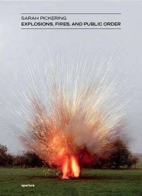 Sarah Pickering: Explosions, Fires, and Public Order by Sarah Pickering