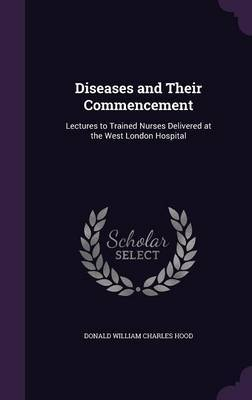 Diseases and Their Commencement by Donald William Charles Hood image