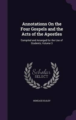 Annotations on the Four Gospels and the Acts of the Apostles by Heneage Elsley image
