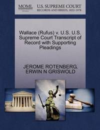 Wallace (Rufus) V. U.S. U.S. Supreme Court Transcript of Record with Supporting Pleadings by Jerome Rotenberg