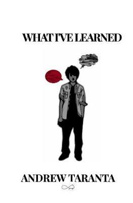 What I've Learned by Andrew Taranta