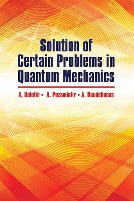 Solution of Certain Problems in Quantum Mechanics by A Bolotin