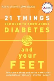 21 Things You Need to Know About Diabetes and Your Feet by Neil M. Scheffler