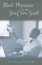 Black Physicians in the Jim Crow South by Thomas J Ward image