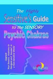 The Highly Sensitive's Guide to the Sensory Psychic Chakras by Myra Sri