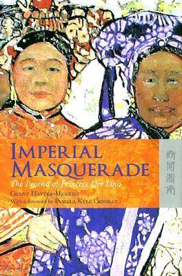 Imperial Masquerade - The Legend of Princess Der Ling by Grant Hayter-Menzies