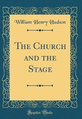 The Church and the Stage (Classic Reprint) by William Henry Hudson