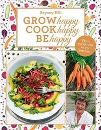 Grow Happy, Cook Happy, Be Happy by Bryony Hill image