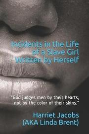 Incidents in the Life of a Slave Girl, Written by Herself by Linda Brent