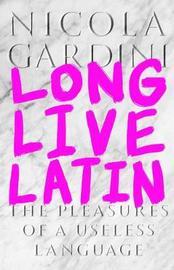 Long Live Latin by Nicola Gardini