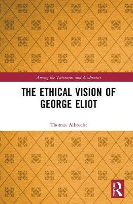 The Ethical Vision of George Eliot by Thomas Albrecht