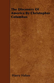 The Discovery Of America By Christopher Columbus by Harry Hakes