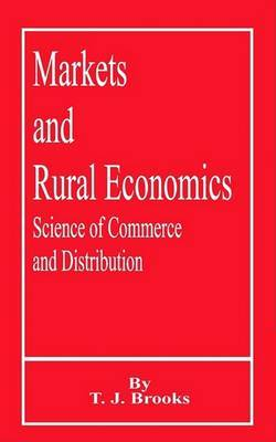 Markets and Rural Economics: Science of Commerce and Distribution by T.J. Brooks image